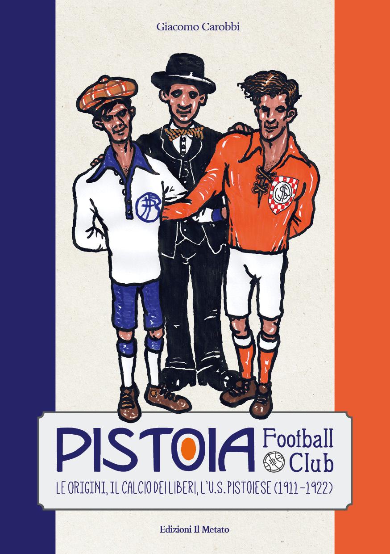 Calcio: la storia del Pistoia Football Club (1911)